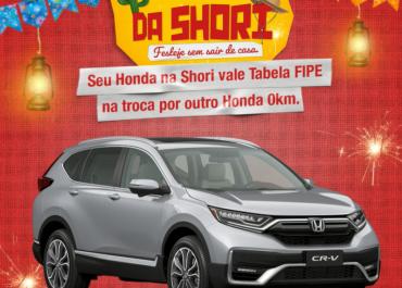 No Arraiá da Shori o seu Honda vale Tabela FIPE na troca por outro Honda 0km